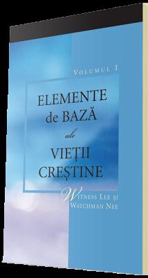 Carte crestina gratuita - Elemente de bază ale vieţii creştine, Volumul 1